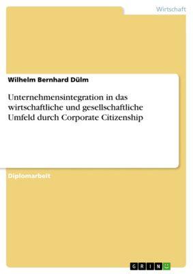 Unternehmensintegration in das wirtschaftliche und gesellschaftliche Umfeld durch Corporate Citizenship, Wilhelm Bernhard Dülm