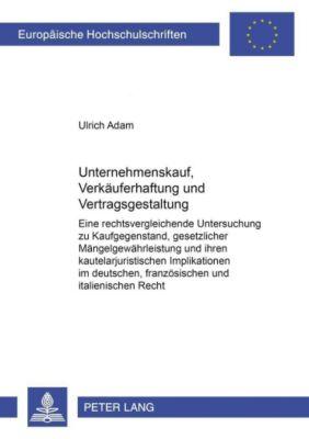 Unternehmenskauf, Verkäuferhaftung und Vertragsgestaltung, Ulrich Adam