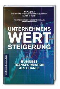 Unternehmenswertsteigerung: Business Transformation als Chance, Kay Bönisch, Thomas J. Grommes, Thomas Forster, Egbert Hubmann, Immanuel Ulrich, Rainer E. Ulrich, Hanns-Peter Wiese