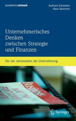 Unternehmerisches Denken zwischen Strategie und Finanzen, Klaus Spremann, Burkhard Schwenker