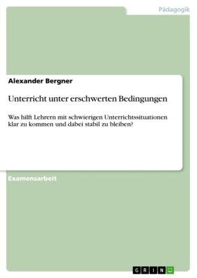 Unterricht unter erschwerten Bedingungen, Alexander Bergner