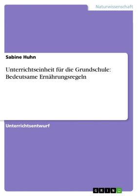 Unterrichtseinheit für die Grundschule: Bedeutsame Ernährungsregeln, Sabine Huhn