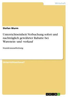 Unterrichtseinheit: Verbuchung sofort und nachträglich gewährter Rabatte bei Warenein- und -verkauf, Stefan Wurm