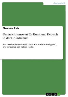 Unterrichtsentwurf für Kunst und Deutsch in der Grundschule, Eleonora Reis