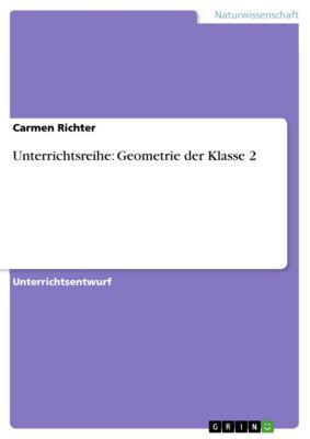 Unterrichtsreihe: Geometrie der Klasse 2, Carmen Richter