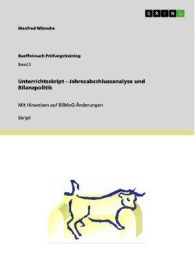 Unterrichtsskript - Jahresabschlussanalyse und Bilanzpolitik, Manfred Wünsche