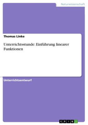Unterrichtsstunde: Einführung linearer Funktionen, Thomas Linke