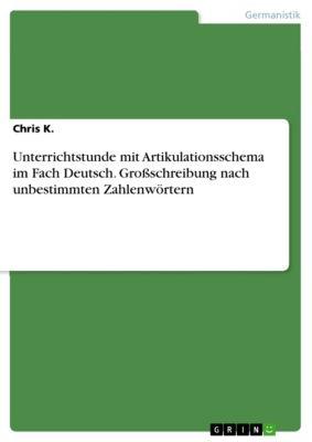 Unterrichtstunde mit Artikulationsschema im Fach Deutsch. Großschreibung nach unbestimmten Zahlenwörtern, Chris K.