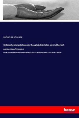Unterscheidungslehren der hauptsächlichsten sich lutherisch nennenden Synoden - Johannes Gosse pdf epub