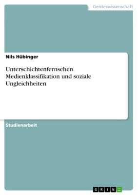 Unterschichtenfernsehen. Medienklassifikation und soziale Ungleichheiten, Nils Hübinger