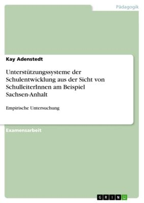 Unterstützungssysteme der Schulentwicklung aus der Sicht von SchulleiterInnen am Beispiel Sachsen-Anhalt, Kay Adenstedt