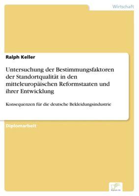 Untersuchung der Bestimmungsfaktoren der Standortqualität in den mitteleuropäischen Reformstaaten und ihrer Entwicklung, Ralph Keller