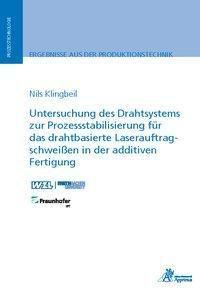 Untersuchung des Drahtsystems zur Prozessstabilisierung für das drahtbasierte Laserauftragschweißen in der additiven Fertigung - Nils Klingbeil |
