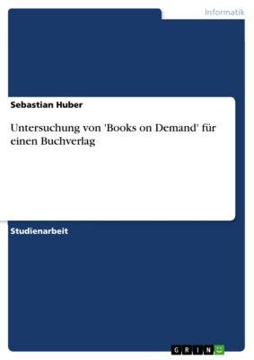 Untersuchung von 'Books on Demand' für einen Buchverlag, Sebastian Huber