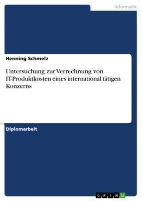 Untersuchung zur Verrechnung von IT-Produktkosten eines international tätigen Konzerns, Henning Schmelz