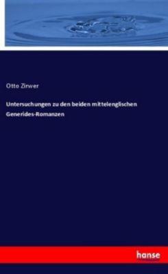 Untersuchungen zu den beiden mittelenglischen Generides-Romanzen - Otto Zirwer |