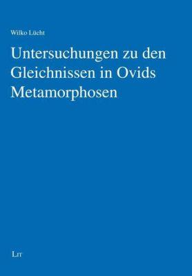 Untersuchungen zu den Gleichnissen in Ovids Metamorphosen - Wilko Lücht  