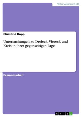 Untersuchungen zu Dreieck, Viereck und Kreis in ihrer gegenseitigen Lage, Christine Hopp