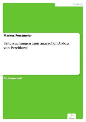 Untersuchungen zum anaeroben Abbau von Perchlorat, Markus Forstmeier