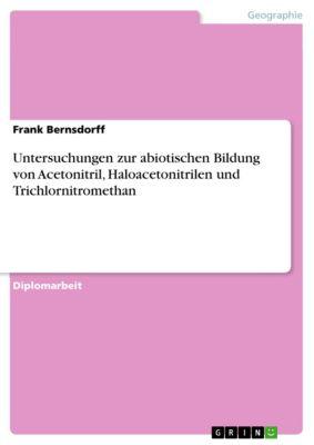 Untersuchungen zur abiotischen Bildung von Acetonitril, Haloacetonitrilen und Trichlornitromethan, Frank Bernsdorff