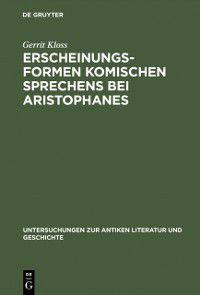 Untersuchungen zur antiken Literatur und Geschichte: Erscheinungsformen komischen Sprechens bei Aristophanes, Gerrit Kloss