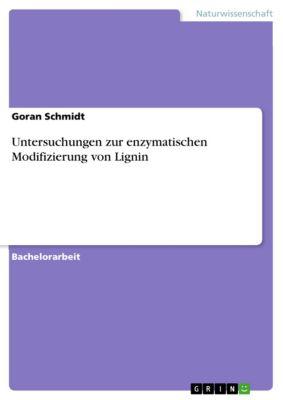 Untersuchungen zur enzymatischen Modifizierung von Lignin, Goran Schmidt