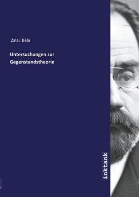 Untersuchungen zur Gegenstandstheorie - Zalai Béla |