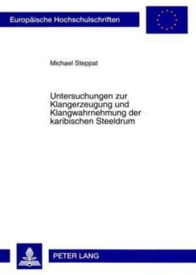Untersuchungen zur Klangerzeugung und Klangwahrnehmung der karibischen Steeldrum, Michael Steppat