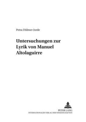 Untersuchungen zur Lyrik von Manuel Altolaguirre, Petra Dülmer-Jorde