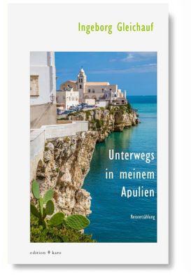 Unterwegs in meinem Apulien - Ingeborg Gleichauf  