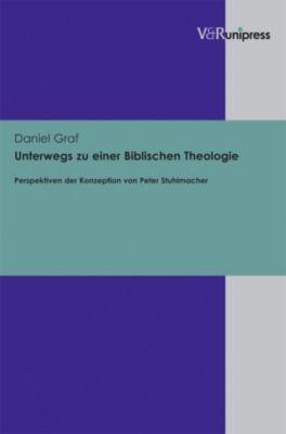 Unterwegs zu einer Biblischen Theologie, Daniel Graf