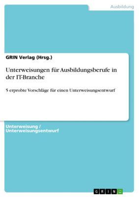 Unterweisungen für Ausbildungsberufe in der IT-Branche, GRIN Verlag (Hrsg.)
