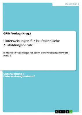 Unterweisungen für kaufmännische Ausbildungsberufe, GRIN Verlag (Hrsg.)