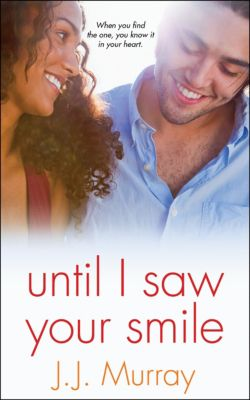 Until I Saw Your Smile, J.J. Murray