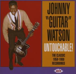 "Untouchable! Classic Recordings 1959-1966, Johnny ""Guitar"" Watson"