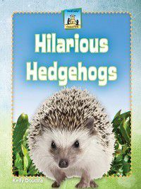 Unusual Pets: Hilarious Hedgehogs, Kelly Doudna