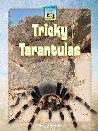 Unusual Pets: Tricky Tarantulas, Alex Kuskowski