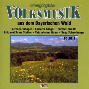 Unvergängliche Volksmusik Folge 4 (Aus dem Bayerischen Wald), Diverse Interpreten