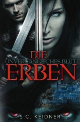 Unvergängliches Blut - Die Erben - S. C. Keidner |