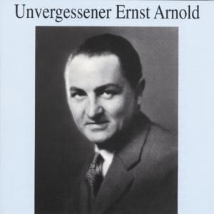 Unvergessener Ernst Arnold, Ernst Arnold
