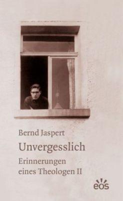 Unvergesslich - Erinnerungen eines Theologen - Bernd Jaspert |