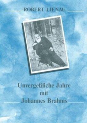 Unvergeßliche Jahre mit Johannes Brahms, Robert Lienau