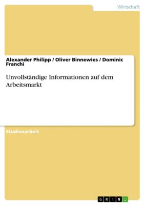 Unvollständige Informationen auf dem Arbeitsmarkt, Alexander Philipp, Oliver Binnewies, Dominic Franchi