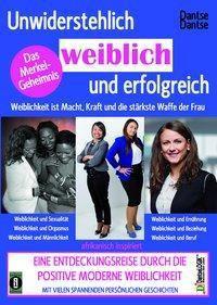 Unwiderstehlich weiblich und erfolgreich: Weiblichkeit ist Macht, Kraft und die stärkste Waffe der Frau - Dantse Dantse pdf epub