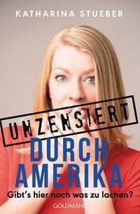 Unzensiert durch Amerika - Katharina Stueber  