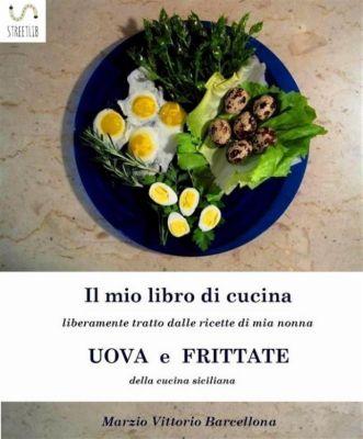 Uova e frittate nella tradizione culinaria Siciliana, Arzio Vittorio Barcellona