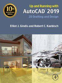 Up and Running with AutoCAD 2019, Elliot J. Gindis, Robert C. Kaebisch