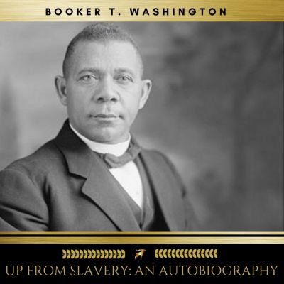 Up From Slavery: An Autobiography, Booker T. Washington