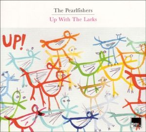 Up With The Larks, The Pearlfishers