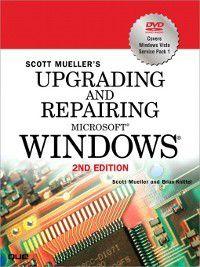 Upgrading and Repairing: Upgrading and Repairing Microsoft® Windows®, Scott Mueller, Brian Knittel